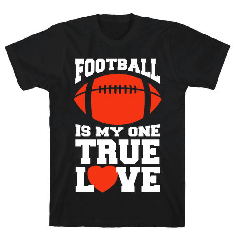 Football Is My One True Love Mens T-Shirt