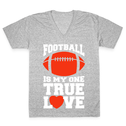 Football Is My One True Love V-Neck Tee Shirt