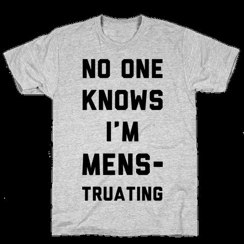 No One Know I'm Menstruating Mens T-Shirt