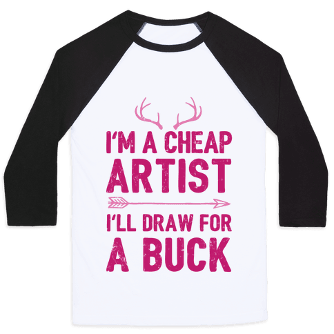 I'm A Cheap Artist I'll Draw For A Buck Baseball Tee