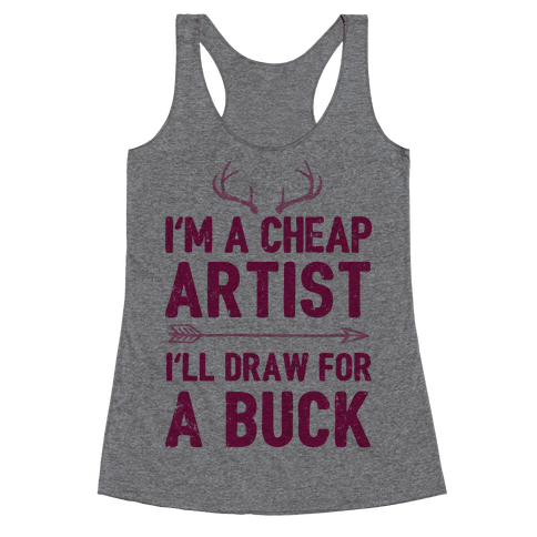 I'm A Cheap Artist I'll Draw For A Buck Racerback Tank Top