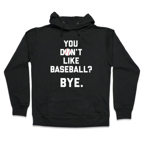 You don't like baseball? Hooded Sweatshirt