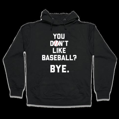 You don't like baseball? Hooded Sweatshirt