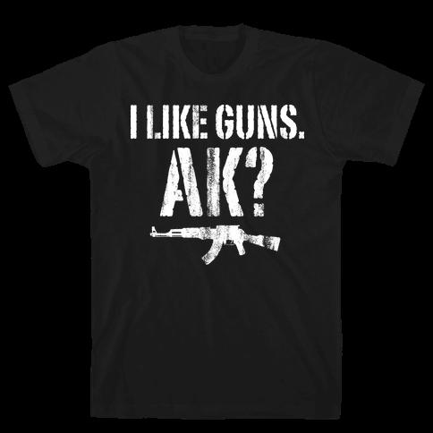 I Like Guns. AK? Mens T-Shirt