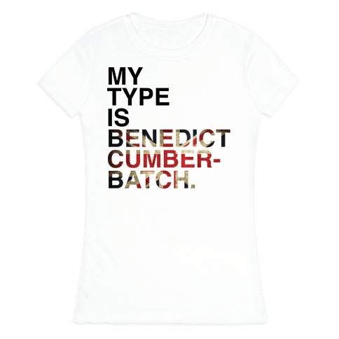 My Type Is Benedict Cumberbatch. Womens T-Shirt