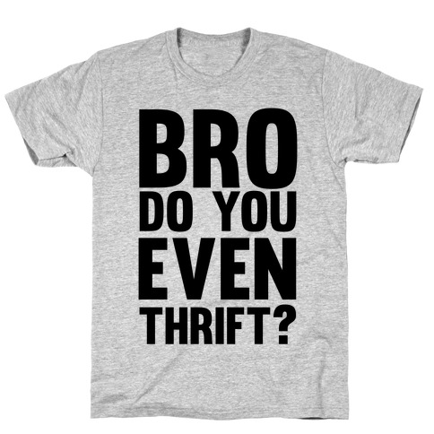 Bro Do You Even Thrift? T-Shirt