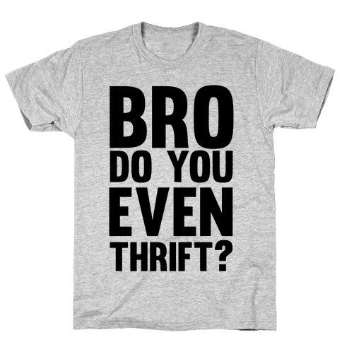 Bro Do You Even Thrift? Mens T-Shirt