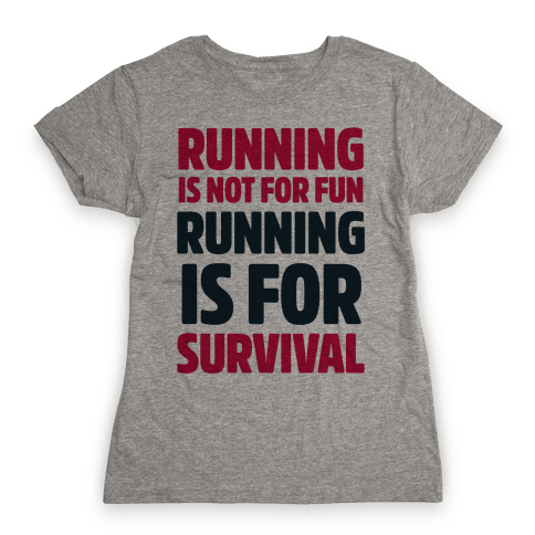 Running Is Not For Fun Running Is For Survival Womens T-Shirt