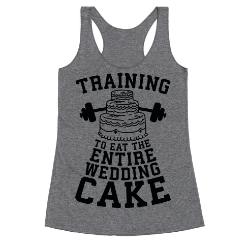 Training to Eat the Entire Wedding Cake Racerback Tank Top