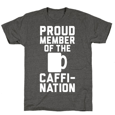 Proud Member Of The Caffi-Nation T-Shirt
