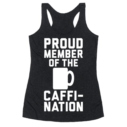 Proud Member Of The Caffi-Nation Racerback Tank Top