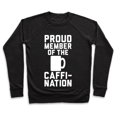 Proud Member Of The Caffi-Nation Pullover