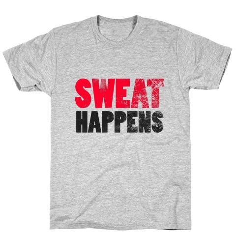 SWEAT HAPPENS T-Shirt