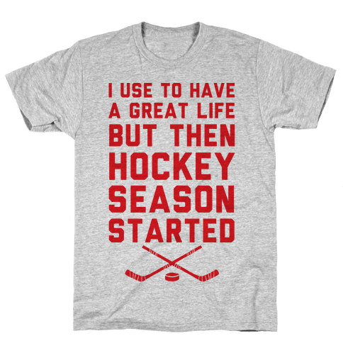 I Use To Have A Great Life But Then Hockey Season Started Mens T-Shirt