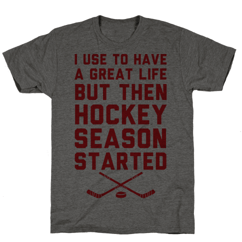I Use To Have A Great Life But Then Hockey Season Started