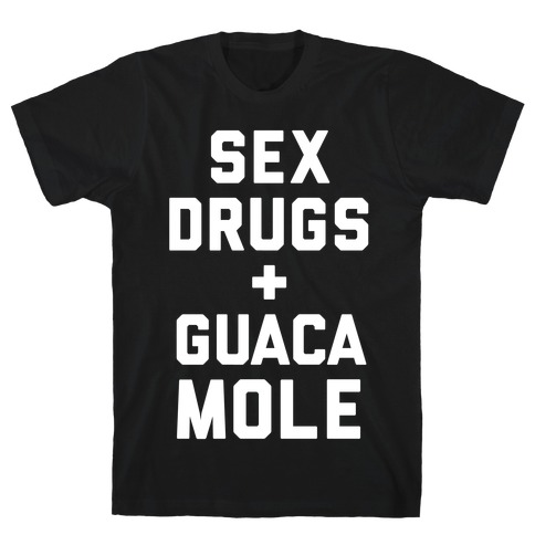Sex Drugs and Guacamole Mens T-Shirt