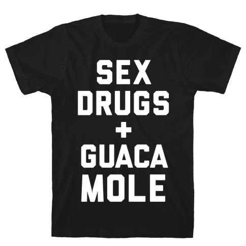 Sex Drugs and Guacamole