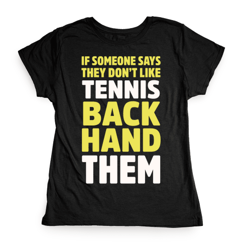 If Someone Says They Don't Like Tennis Backhand Them Womens T-Shirt
