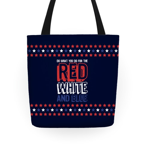 Do What You Do For The Red White and Blue Tote