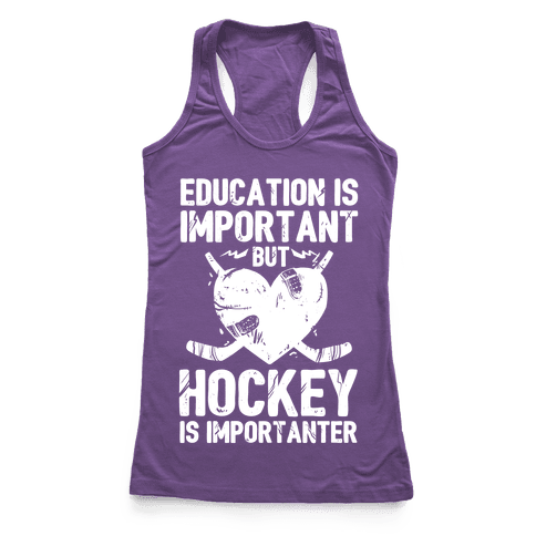 Education is Important But Hockey Is Importanter Racerback Tank Top