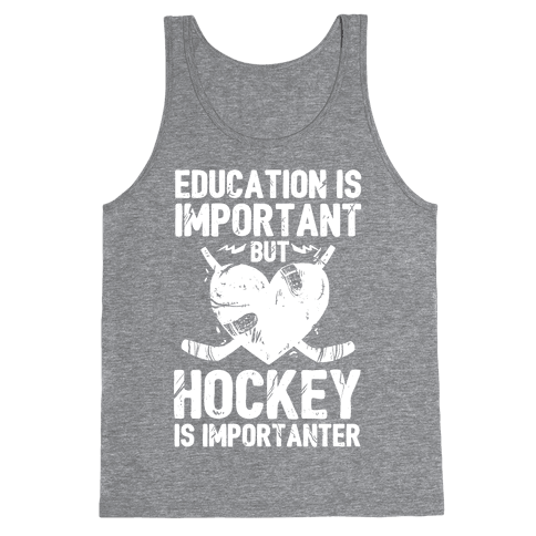 Education is Important But Hockey Is Importanter Tank Top