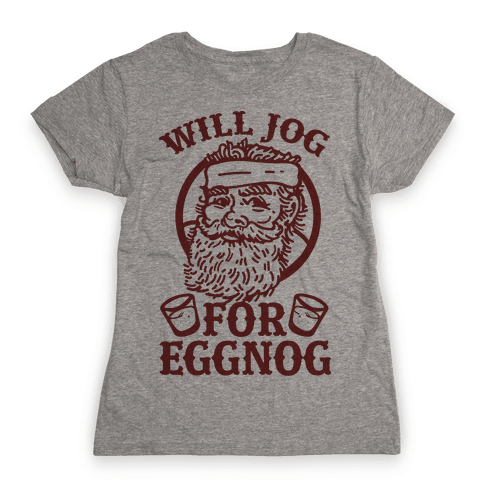 Will Jog For Eggnog Womens T-Shirt