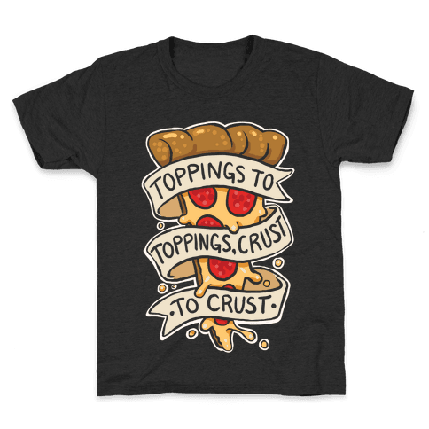 Toppings To Toppings, Crust To Crust Kids T-Shirt