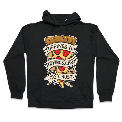 Toppings To Toppings, Crust To Crust Hooded Sweatshirt