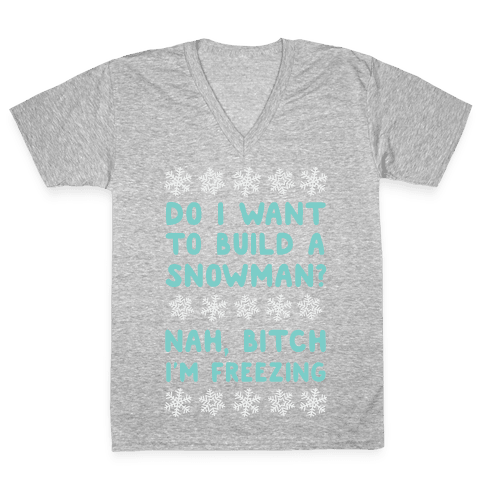 Do I Want To Build A Snowman? V-Neck Tee Shirt