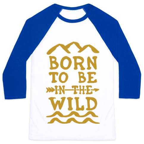 Born To Be In The Wild Baseball Tee