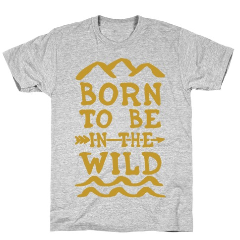 Born To Be In The Wild T-Shirt