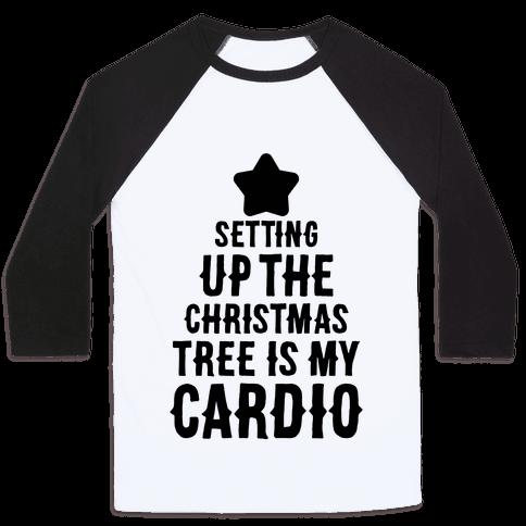 Setting Up The Christmas Tree Is My Cardio Baseball Tee