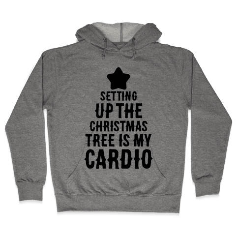 Setting Up The Christmas Tree Is My Cardio Hooded Sweatshirt