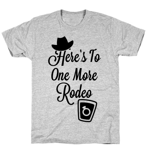 Here's To One More Rodeo T-Shirt