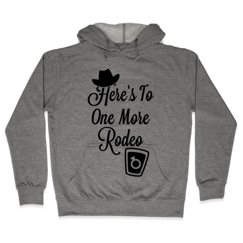 Here's To One More Rodeo Hooded Sweatshirt