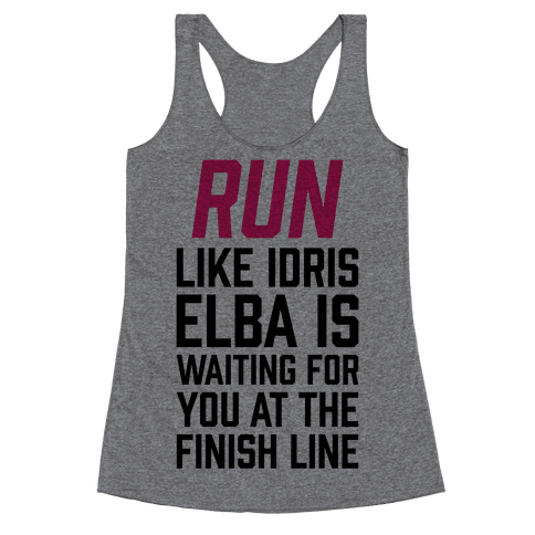 Run Like Idris Elba Is At The Finish Line Racerback Tank Top