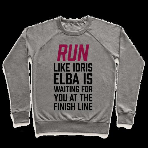 Run Like Idris Elba Is At The Finish Line Pullover