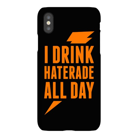 I Drink Haterade All Day Phone Case