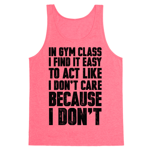 In Gym Class I Find It Easy To Act Like I Don't Care Because I Don't Tank Top