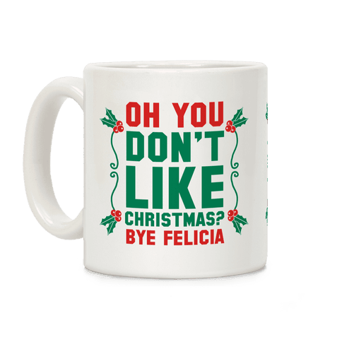 Don't Like Christmas? Bye Felicia Coffee Mug