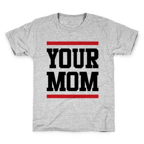 Your Mom Kids T-Shirt