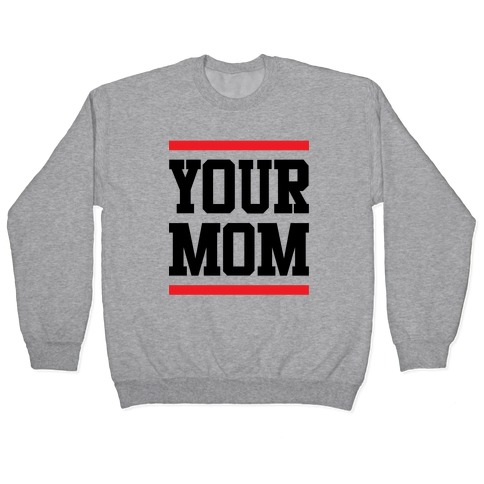Your Mom Pullover