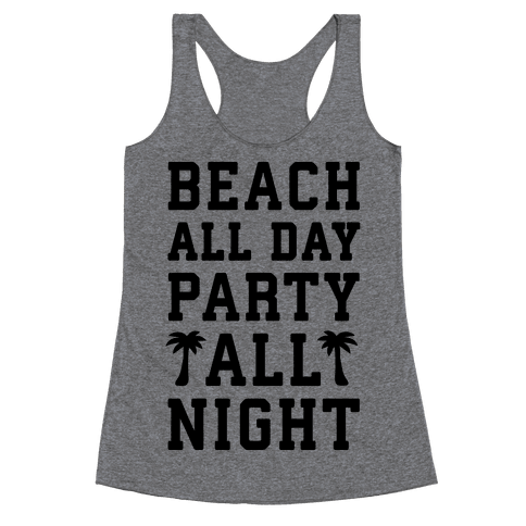 Beach All Day Party All Night Racerback Tank Top