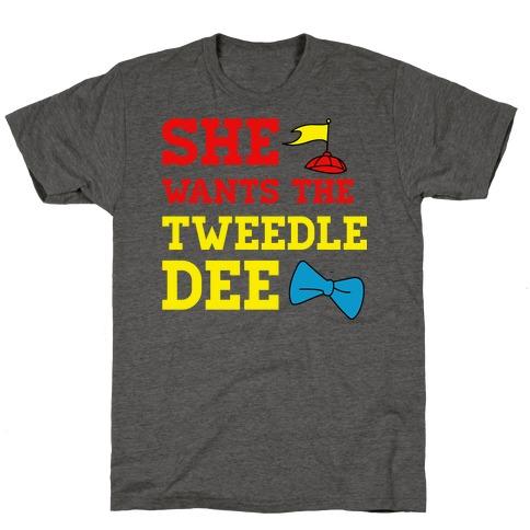 She Wants The Tweedle Dee T-Shirt