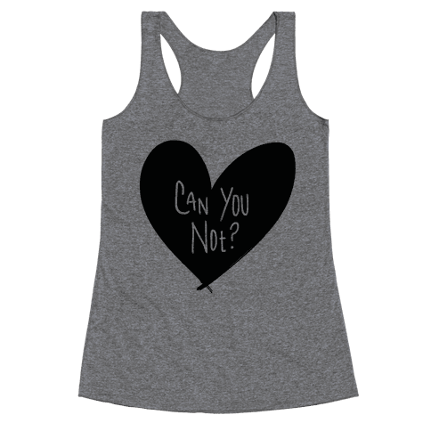 Can You Not? Racerback Tank Top