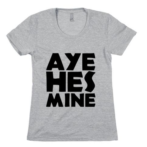Aye He's Mine Womens T-Shirt