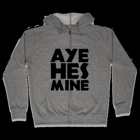 Aye He's Mine Zip Hoodie