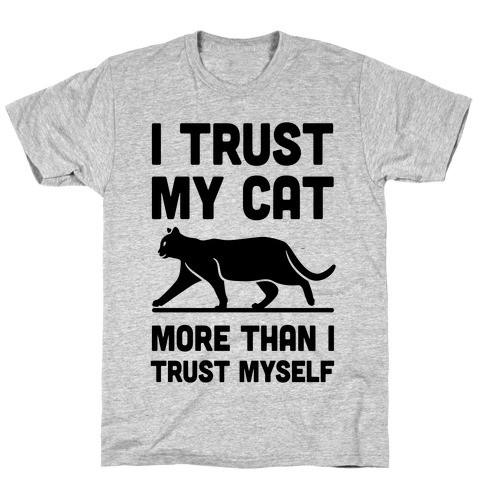 I Trust My Cat More Than I Trust Myself T-Shirt