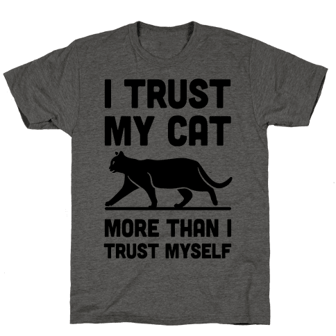 I Trust My Cat More Than I Trust Myself Mens T-Shirt