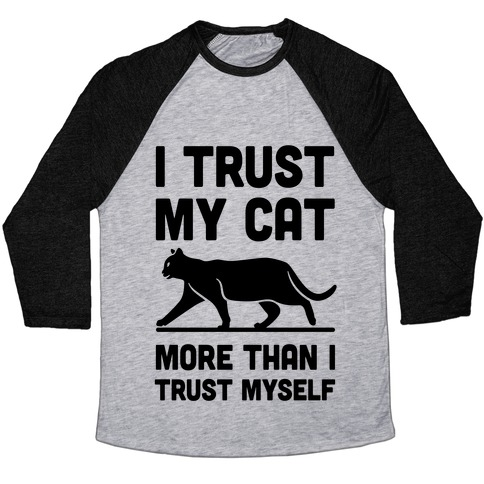 I Trust My Cat More Than I Trust Myself Baseball Tee